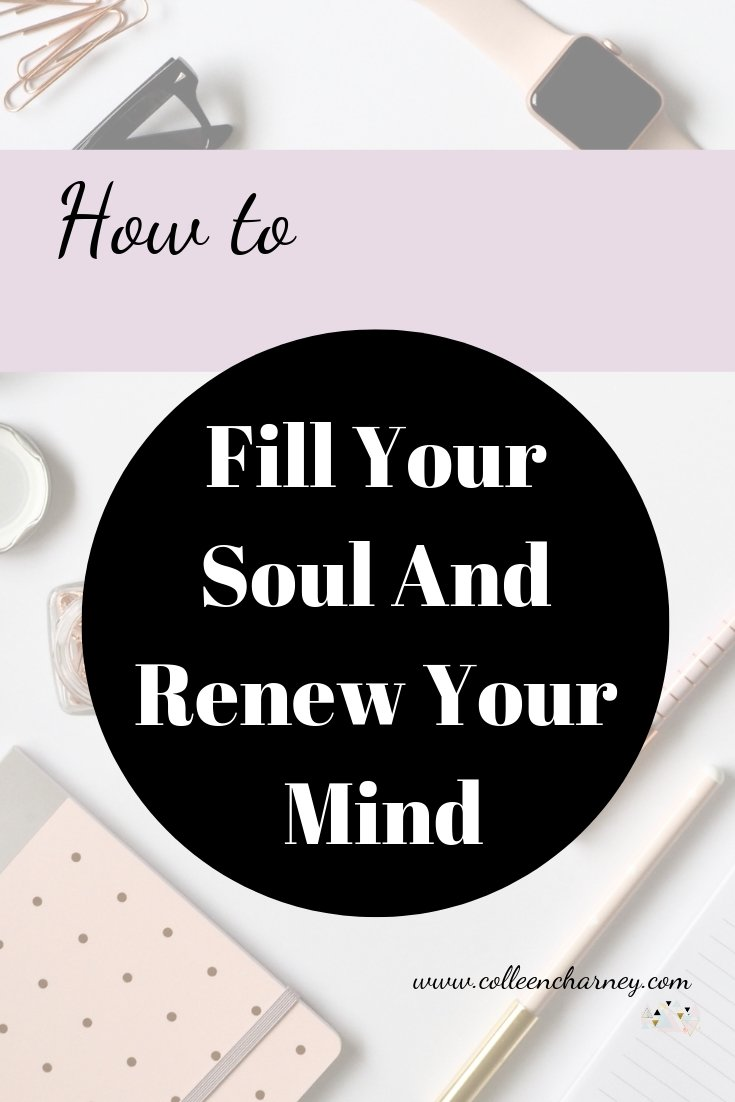How to Fill Your Soul And Renew Your Mind