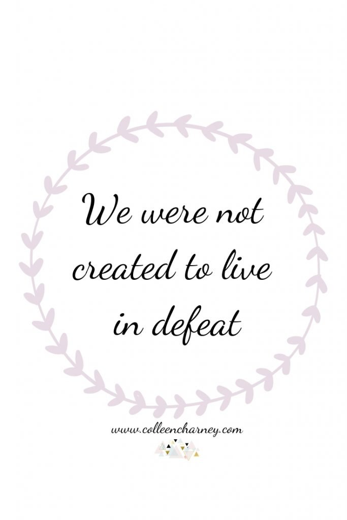 We were not created to live in defeat