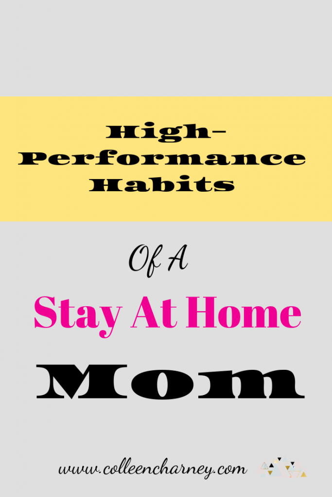 Do you feel stuck as a stay at home mom and want to create effective habits to implement at home? Check out these High-Performance Habits!