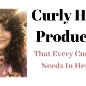Curly Hair Products That Every Curly Girl Needs In Her Life