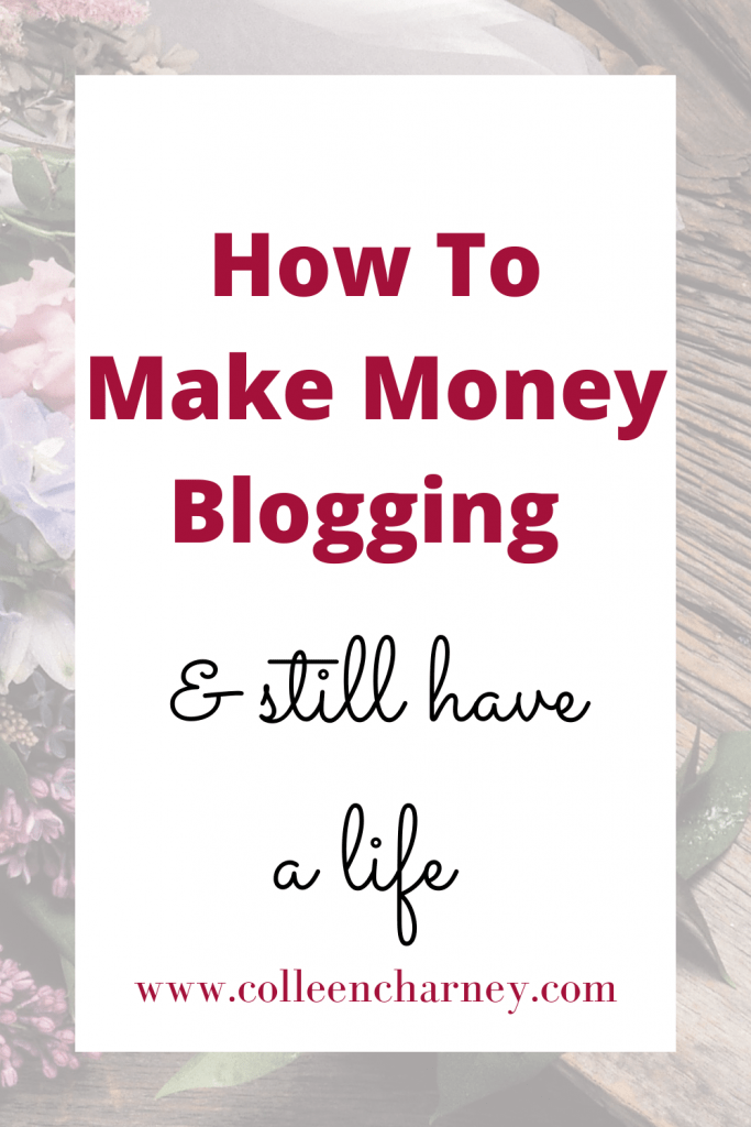 How To Make Money Blogging And Still Have A Life